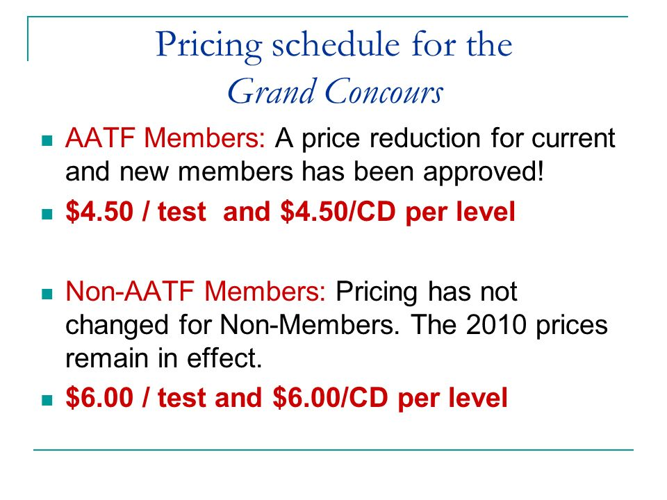 Important dates for the Grand Concours: January 1, 2011: AATF Membership Dues New Member Benefit: In 2011, we will waive the national fees of any new member for up to ten students including 1 CD.