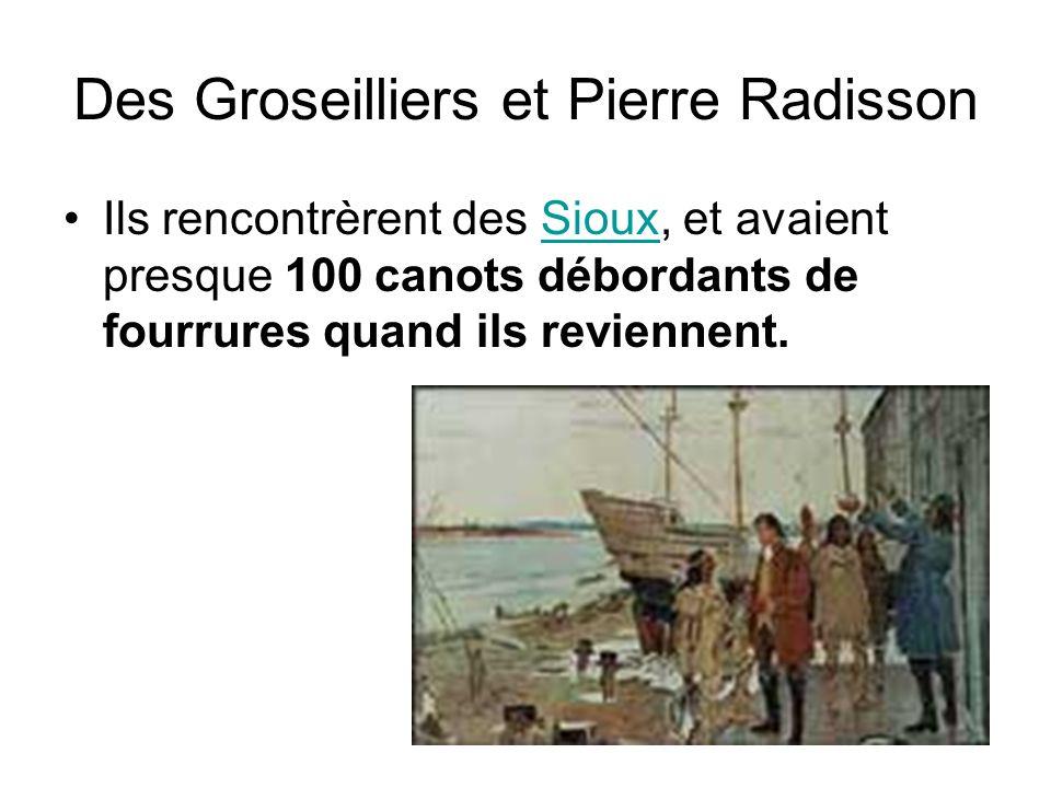 Des Groseilliers et Pierre Radisson Ils rencontrèrent des Sioux, et avaient presque 100 canots débordants de fourrures quand ils reviennent.Sioux