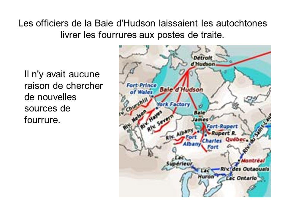 Les officiers de la Baie d'Hudson laissaient les autochtones livrer les fourrures aux postes de traite. Il n'y avait aucune raison de chercher de nouv