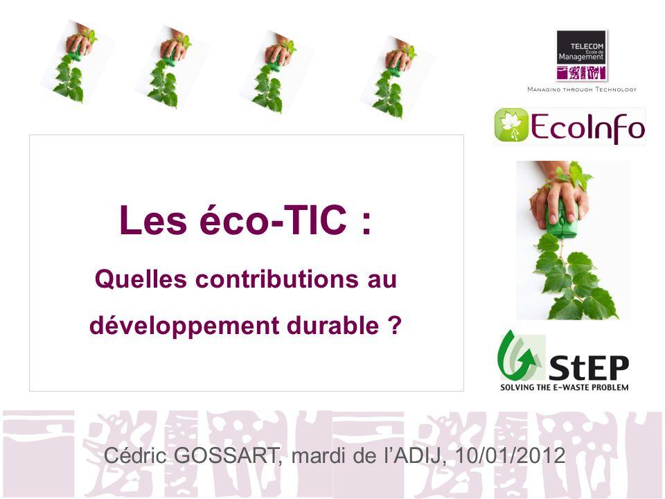 Les éco-TIC : Quelles contributions au développement durable ? Cédric GOSSART, mardi de lADIJ, 10/01/2012