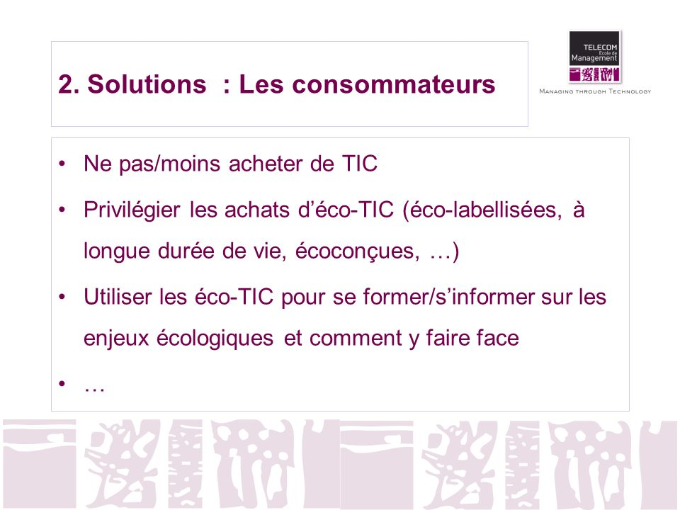 2. Solutions : Les consommateurs Ne pas/moins acheter de TIC Privilégier les achats déco-TIC (éco-labellisées, à longue durée de vie, écoconçues, …) U