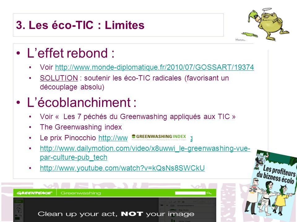 3. Les éco-TIC : Limites Leffet rebond : Voir http://www.monde-diplomatique.fr/2010/07/GOSSART/19374http://www.monde-diplomatique.fr/2010/07/GOSSART/1
