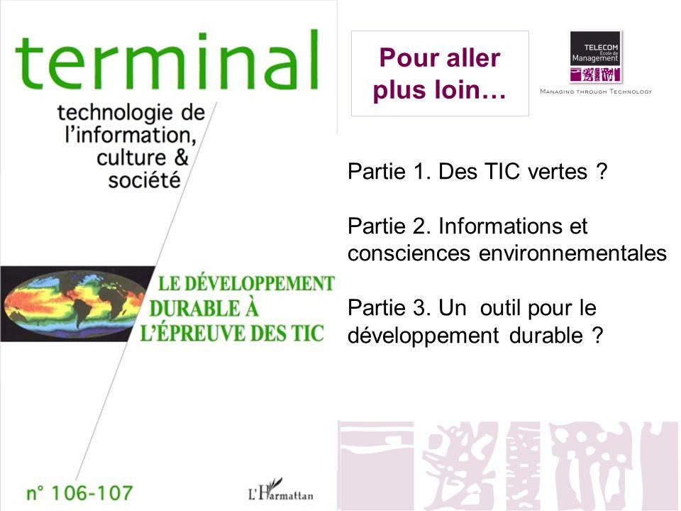 Pour aller plus loin… Partie 1. Des TIC vertes ? Partie 2. Informations et consciences environnementales Partie 3. Un outil pour le développement dura