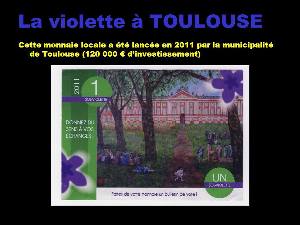 Cette monnaie locale a été lancée en 2011 par la municipalité de Toulouse (120 000 dinvestissement) La violette à TOULOUSE