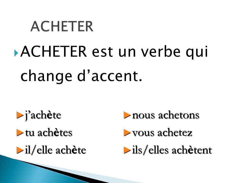 ACHETER est un verbe qui change daccent. jachète jachète tu achètes tu achètes il/elle achète il/elle achète nous achetons nous achetons vous achetez