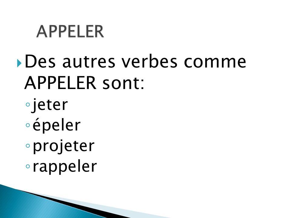 Des autres verbes comme APPELER sont: jeter épeler projeter rappeler