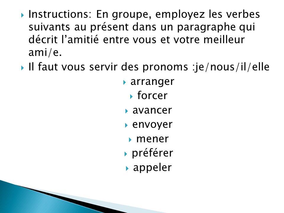 Instructions: En groupe, employez les verbes suivants au présent dans un paragraphe qui décrit lamitié entre vous et votre meilleur ami/e. Il faut vou