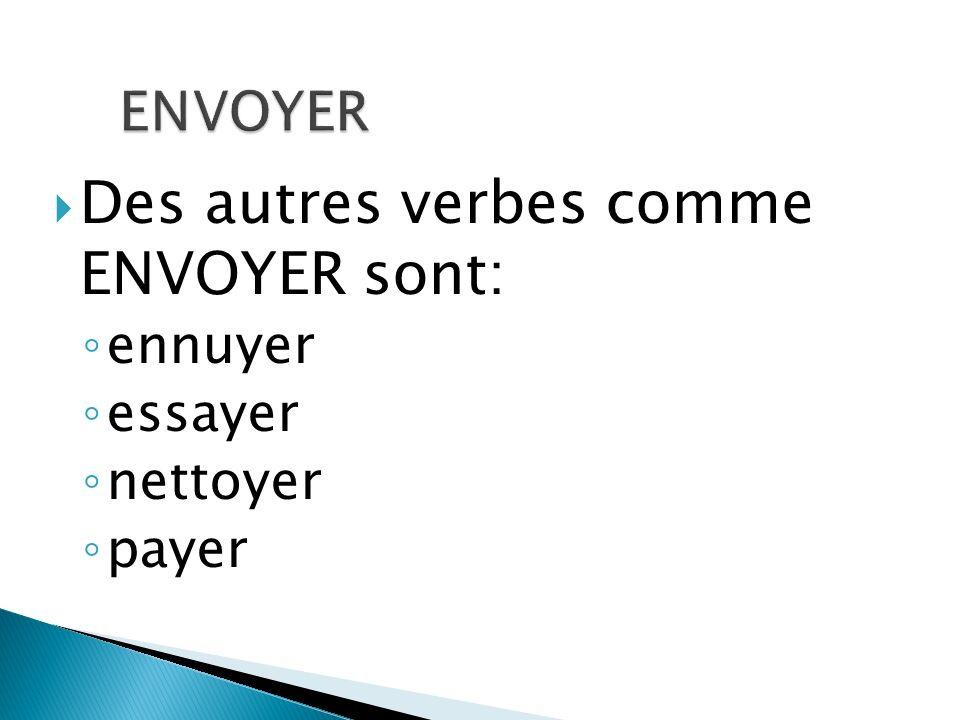 Des autres verbes comme ENVOYER sont: ennuyer essayer nettoyer payer