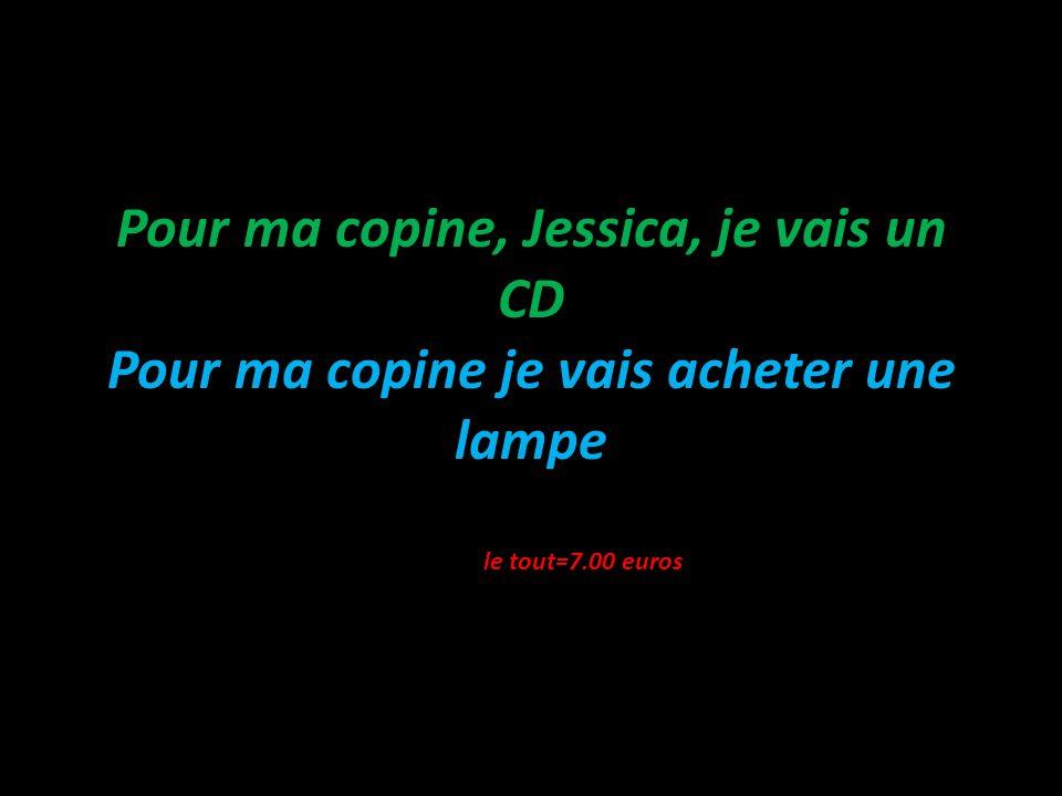 Pour ma copine, Jessica, je vais un CD Pour ma copine je vais acheter une lampe le tout=7.00 euros
