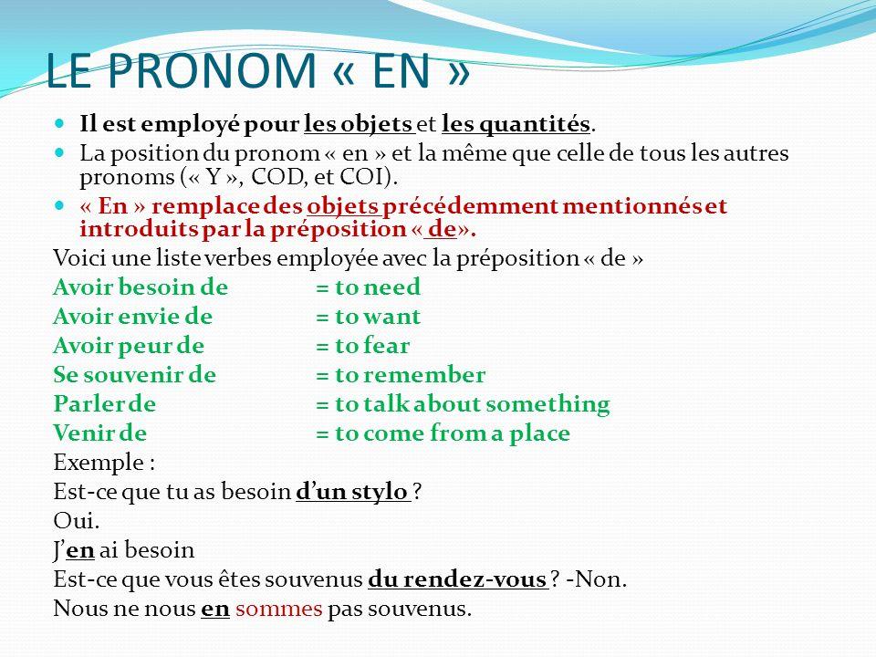 LE PRONOM « EN » Il est employé pour les objets et les quantités. La position du pronom « en » et la même que celle de tous les autres pronoms (« Y »,