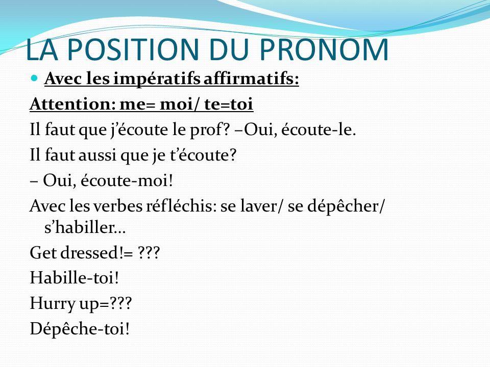 LA POSITION DU PRONOM Position du pronom avec un impératif négatif: On place le pronom a sa place normale- avant le verbe/ auxiliaire/ infinitif… Exemple: Ne regarde pas la télé.