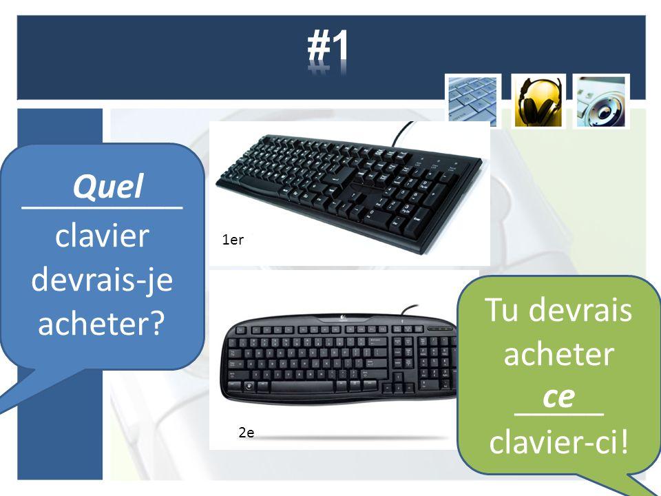 1er 2e _________ clavier devrais-je acheter Quel Tu devrais acheter _____ clavier-ci! ce