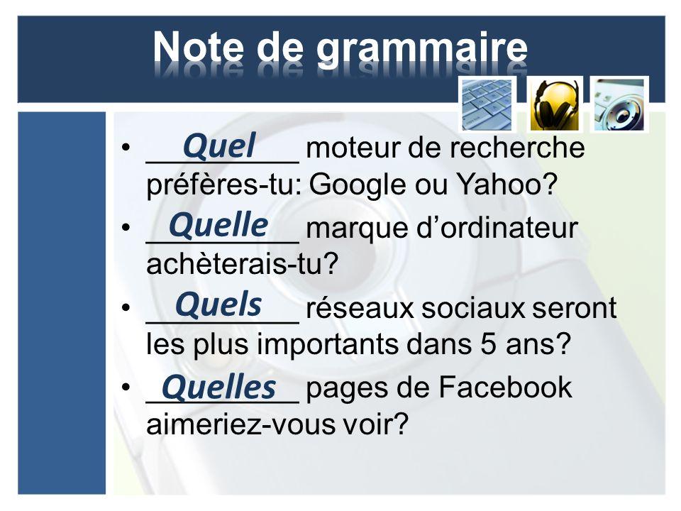 _________ moteur de recherche préfères-tu: Google ou Yahoo.