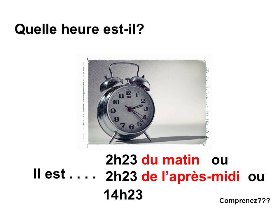 Quelle heure est-il? Il est.... 2h23 du matin ou 2h23 de laprès-midi ou 14h23 Comprenez???