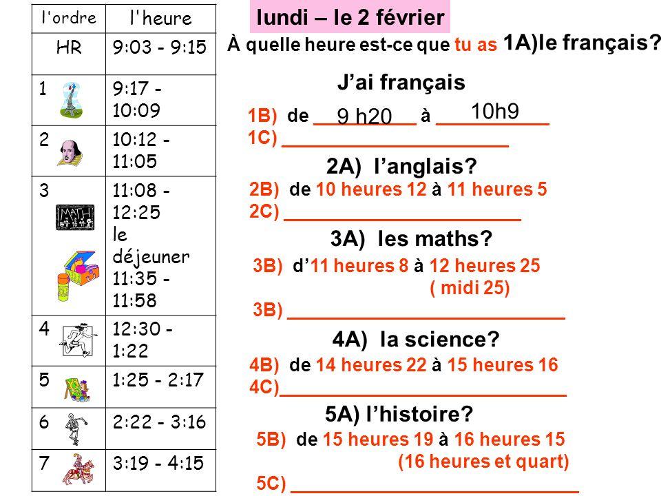 À quelle heure est-ce que tu as 1A)le français? l'ordre l'heure HR9:03 - 9:15 19:17 - 10:09 210:12 - 11:05 311:08 - 12:25 le déjeuner 11:35 - 11:58 41