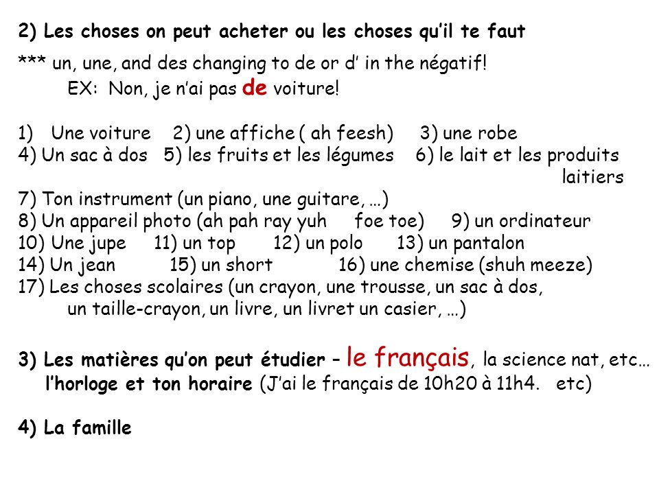 2) Les choses on peut acheter ou les choses quil te faut *** un, une, and des changing to de or d in the négatif! EX: Non, je nai pas de voiture! 1)Un