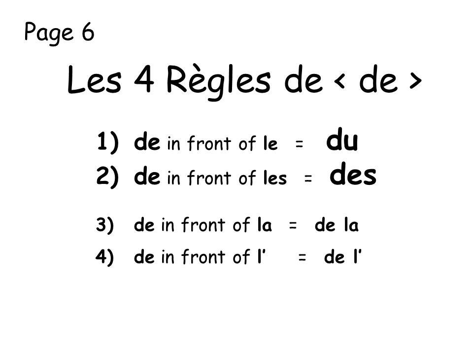 Page 6 Les 4 Règles de 1)de in front of le = du 2)de in front of les = des 3)de in front of la = de la 4)de in front of l = de l
