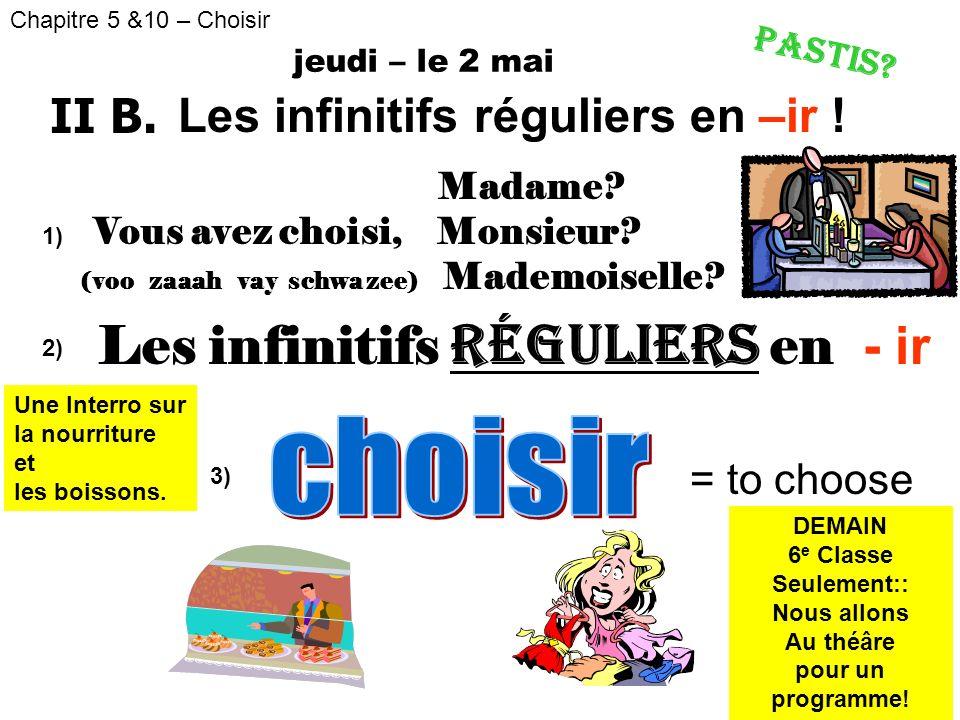 Chapitre 5 &10 – Choisir Les infinitifs réguliers en - ir = to choose jeudi – le 8 mars 2) 1) Madame? Vous avez choisi, Monsieur? (voo zaaah vay schwa