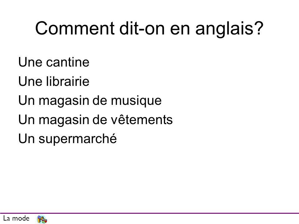 Comment dit-on en anglais? Une cantine Une librairie Un magasin de musique Un magasin de vêtements Un supermarché La mode