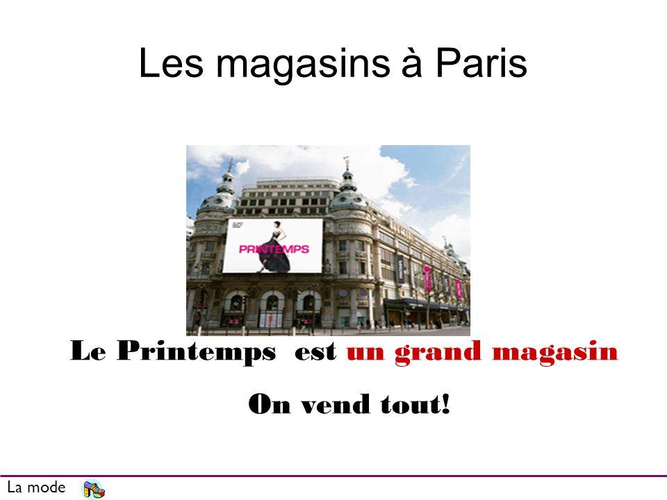 Les magasins à Paris La mode Le Printemps est un grand magasin On vend tout!