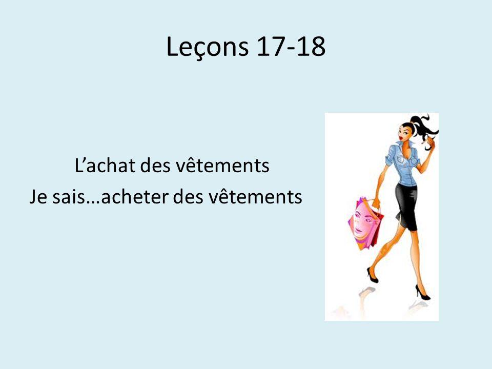 Leçons 17-18 Lachat des vêtements Je sais…acheter des vêtements