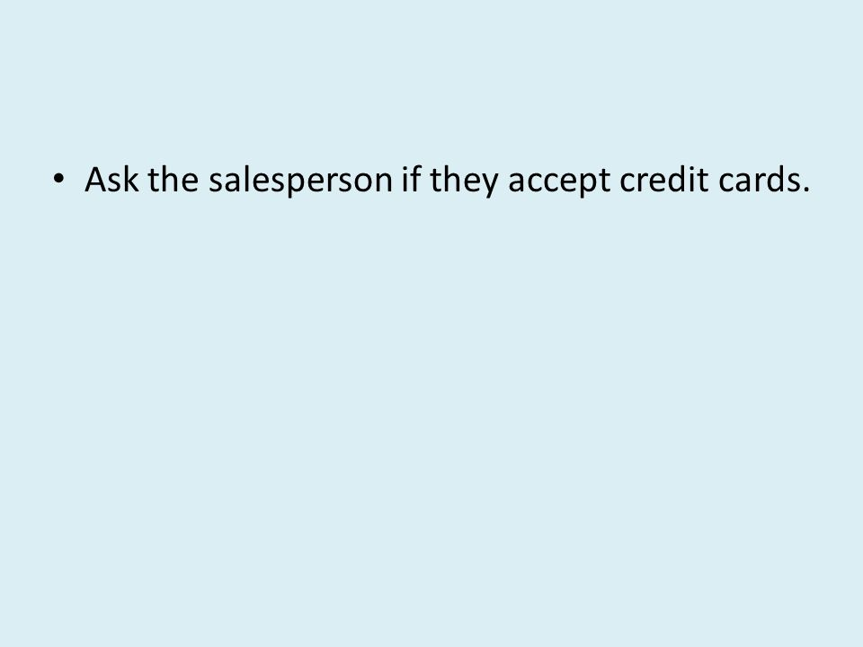 Ask the salesperson if they accept credit cards.