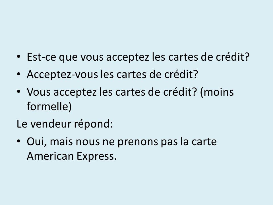 Est-ce que vous acceptez les cartes de crédit. Acceptez-vous les cartes de crédit.