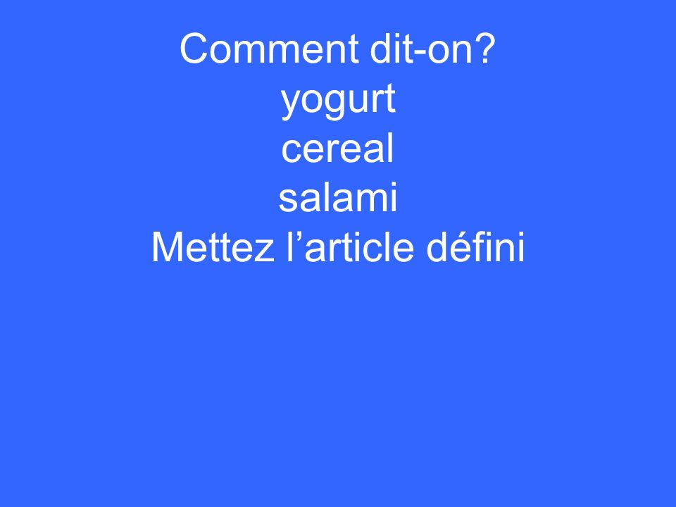 Comment dit-on? yogurt cereal salami Mettez larticle défini