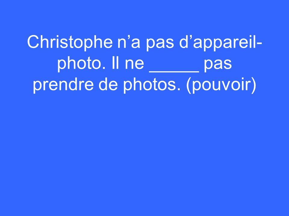 Christophe na pas dappareil- photo. Il ne _____ pas prendre de photos. (pouvoir)