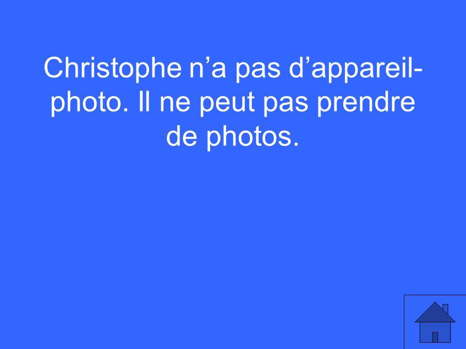 Christophe na pas dappareil- photo. Il ne peut pas prendre de photos.
