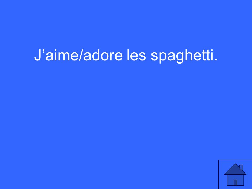 Jaime/adore les spaghetti.