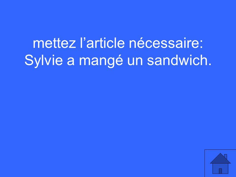 mettez larticle nécessaire: Sylvie a mangé un sandwich.