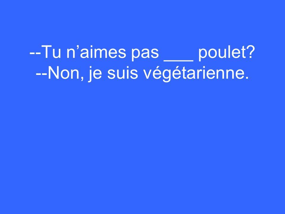 --Tu naimes pas ___ poulet? --Non, je suis végétarienne.