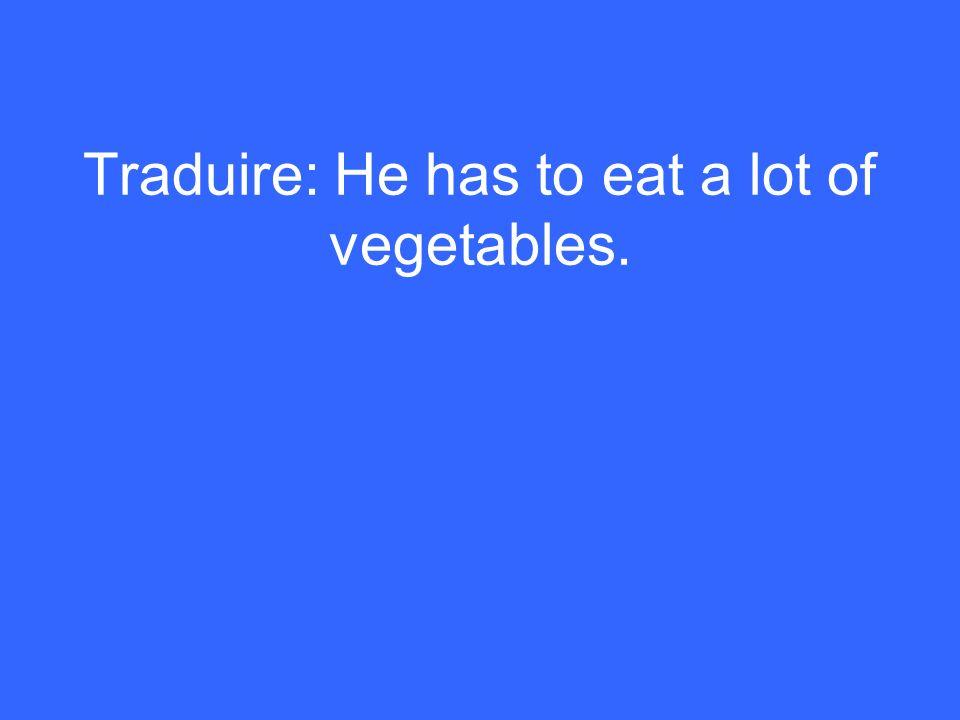 Il doit manger beaucoup de légumes.
