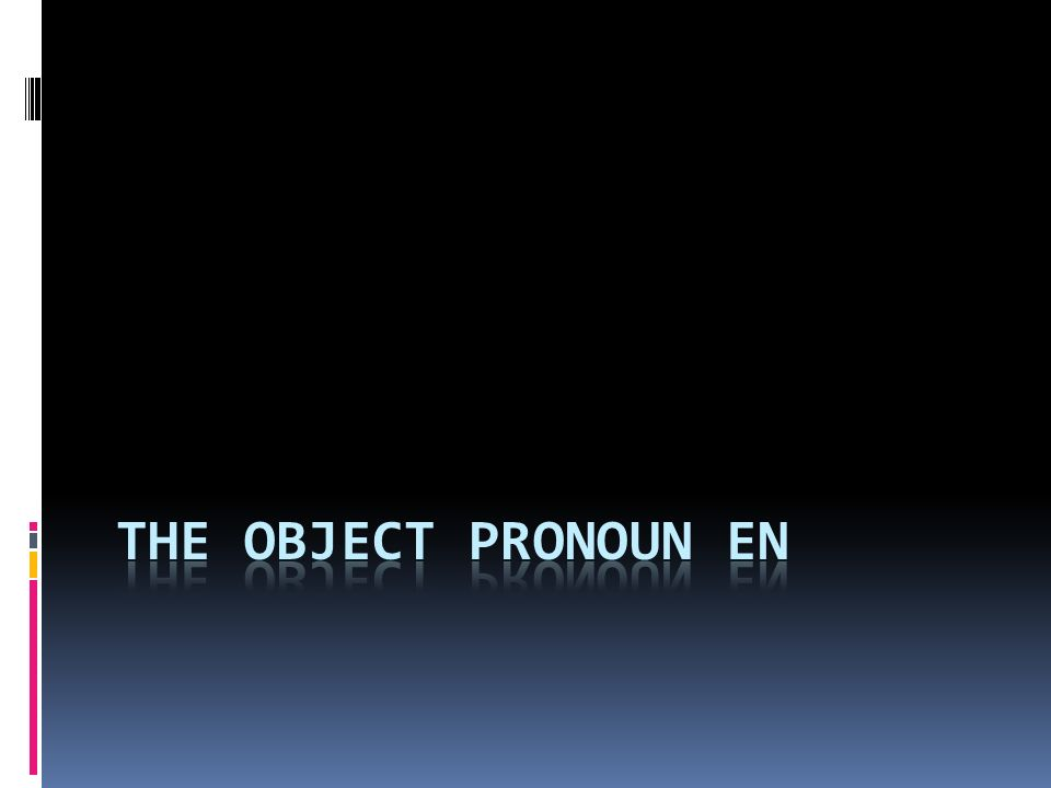What does en mean? The object pronoun en usually means some or of them.