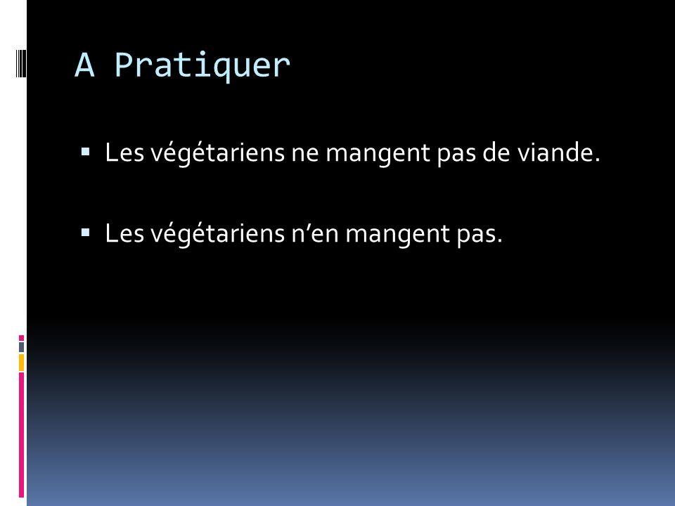 A Pratiquer Les végétariens ne mangent pas de viande. Les végétariens nen mangent pas.