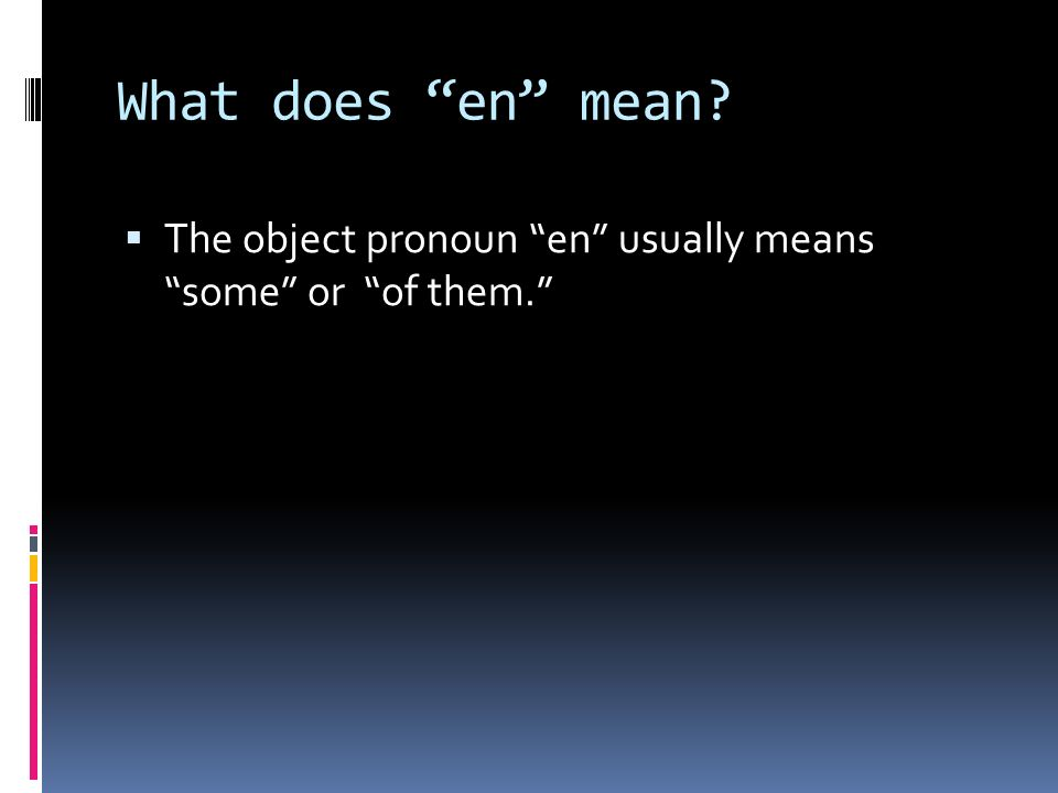 What does en mean The object pronoun en usually means some or of them.