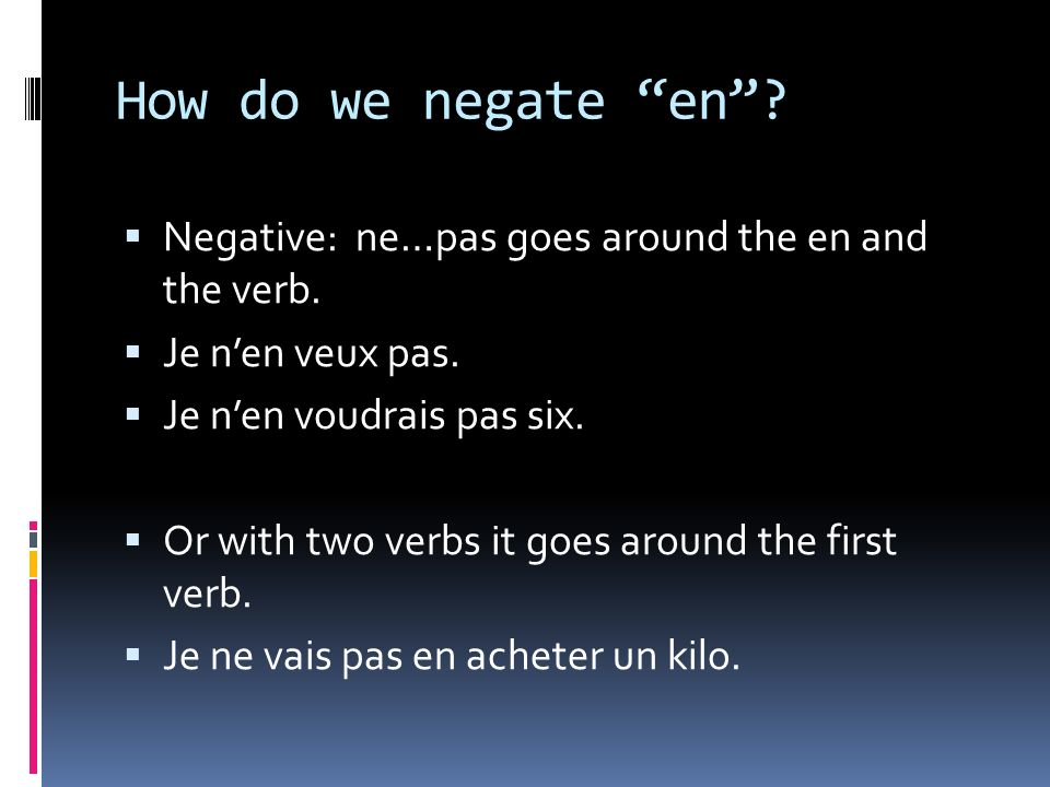 How do we negate en.Negative: ne…pas goes around the en and the verb.