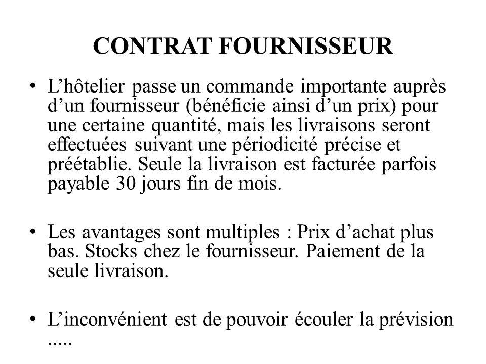 CONTRAT FOURNISSEUR Lhôtelier passe un commande importante auprès dun fournisseur (bénéficie ainsi dun prix) pour une certaine quantité, mais les livraisons seront effectuées suivant une périodicité précise et préétablie.