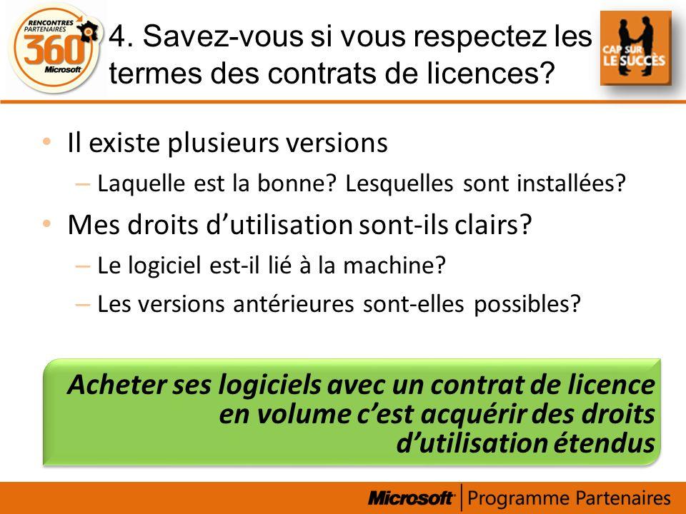 4. Savez-vous si vous respectez les termes des contrats de licences? Il existe plusieurs versions – Laquelle est la bonne? Lesquelles sont installées?