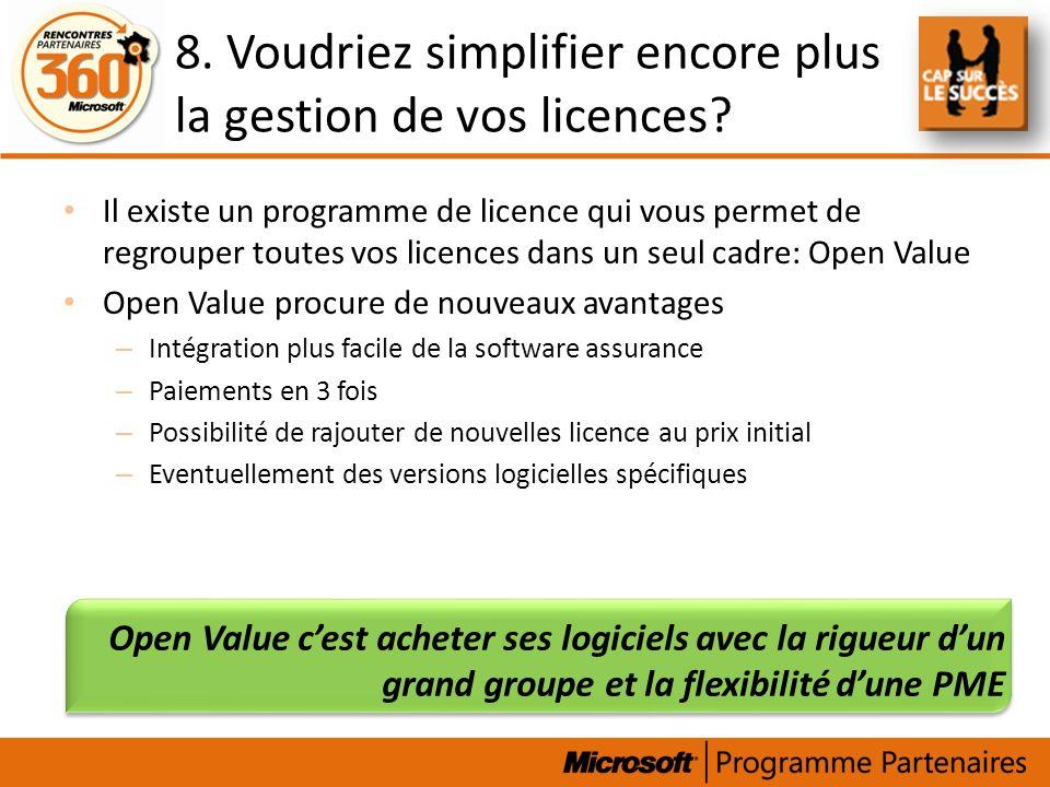 8. Voudriez simplifier encore plus la gestion de vos licences? Il existe un programme de licence qui vous permet de regrouper toutes vos licences dans