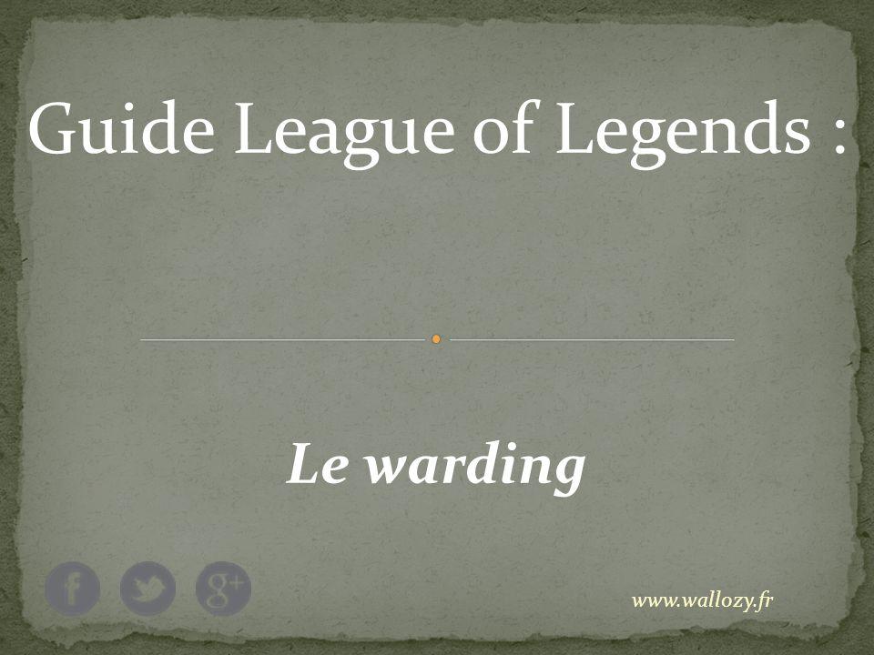 Guide League of Legends : Le warding www.wallozy.fr