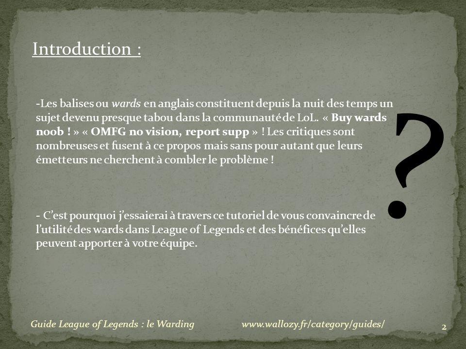 ? 2 Guide League of Legends : le Wardingwww.wallozy.fr/category/guides/ Introduction : -Les balises ou wards en anglais constituent depuis la nuit des