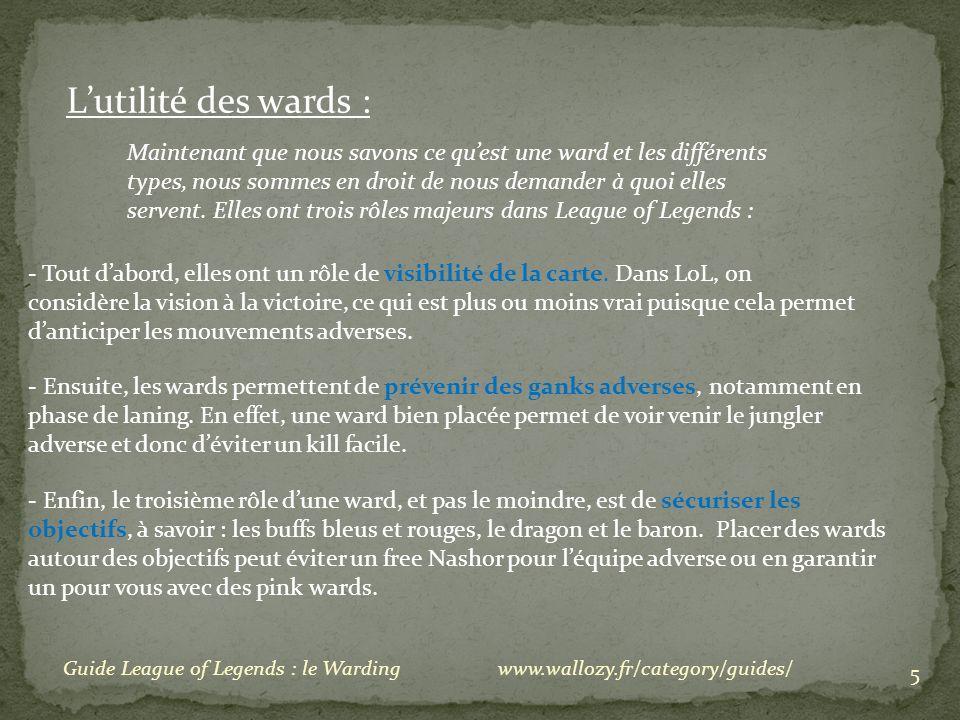 5 Guide League of Legends : le Warding Lutilité des wards : Maintenant que nous savons ce quest une ward et les différents types, nous sommes en droit de nous demander à quoi elles servent.