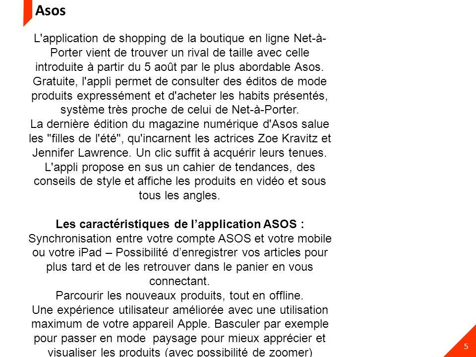 5 Asos L'application de shopping de la boutique en ligne Net-à- Porter vient de trouver un rival de taille avec celle introduite à partir du 5 août pa
