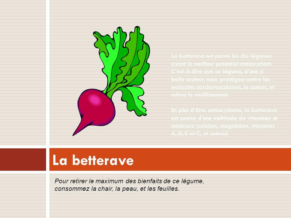 La betterave La betterave est parmi les dix légumes ayant le meilleur potentiel antioxydant. Cest-à-dire que ce légume, dune si belle couleur, nous pr