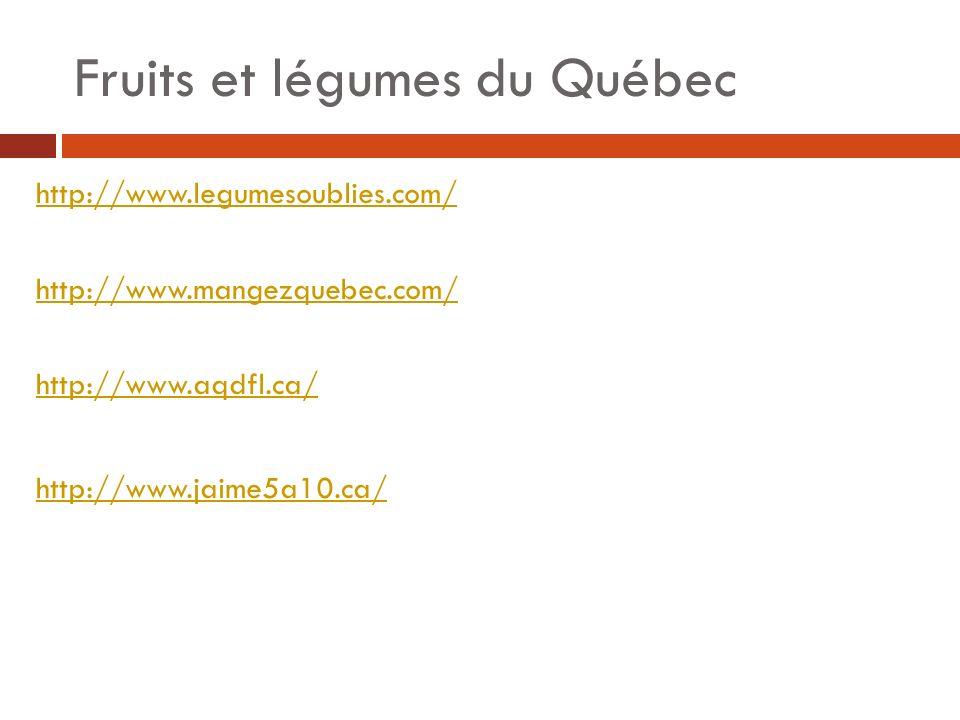 Fruits et légumes du Québec http://www.legumesoublies.com/ http://www.mangezquebec.com/ http://www.aqdfl.ca/ http://www.jaime5a10.ca/