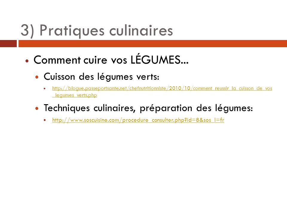 3) Pratiques culinaires Comment cuire vos LÉGUMES... Cuisson des légumes verts: http://blogue.passeportsante.net/chefnutritionniste/2010/10/comment_re
