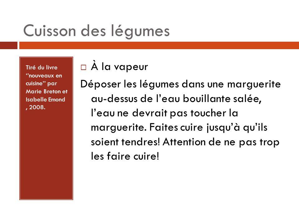 Tiré du livre nouveaux en cuisine par Marie Breton et Isabelle Emond, 2008. À la vapeur Déposer les légumes dans une marguerite au-dessus de leau boui