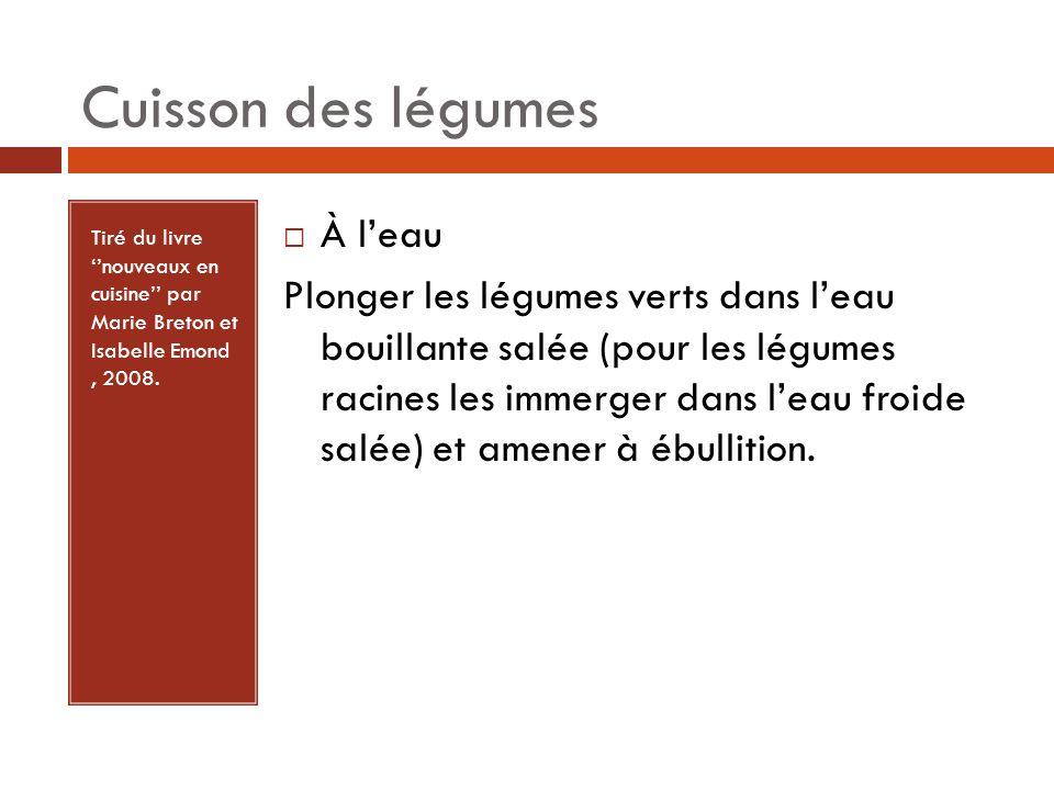 Tiré du livre nouveaux en cuisine par Marie Breton et Isabelle Emond, 2008. À leau Plonger les légumes verts dans leau bouillante salée (pour les légu